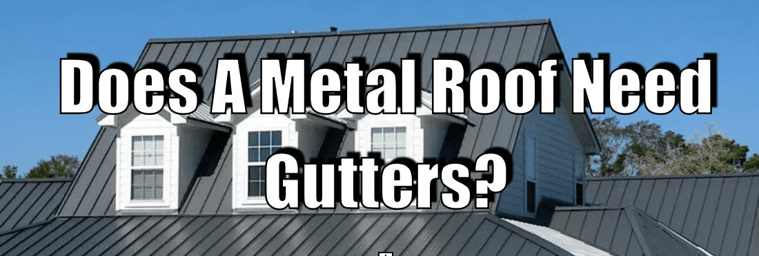 Does A Metal Roof Need Gutters