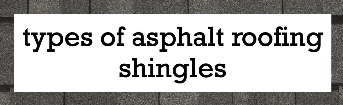 Understanding the basics of asphalt roofing shingles
