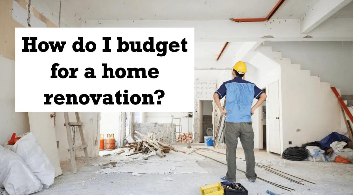 How do I budget for a home renovation?